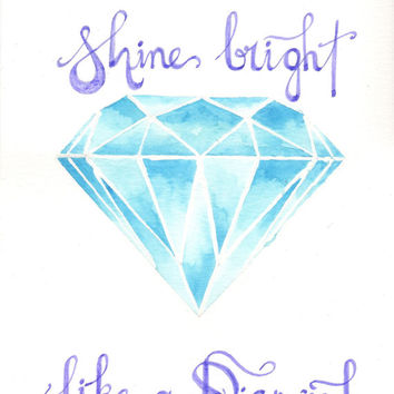 Original watercolor Painting - Shine Bright like a Diamond Quote Hand Lettering