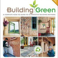Building Green: A Complete How-to Guide to Alternative Building Methods-- Earth Plaster, Straw Bale, Cordwood, Cob, Living Roofs