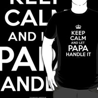 'Keep Calm and Let Papa Handle It' T-Shirts