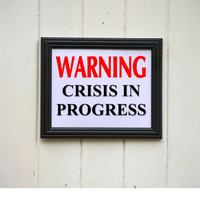 Warning Crisis In Progess Amusing Typography Print Wall Decor