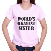 Funny Tee World's Okayest Sister T-Shirt Funny Gift For Sister Daughter - Girl Sibling Birthday Present Idea -Many Colors and Sizes 2282