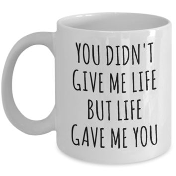 Adoptive Mom Gift Adopted Mother's Day Gift Foster Parents Gift Idea Adoptive Parent Mug Adoption Mug You Didn't Give Me Life But Life Gave Me You Coffee Cup