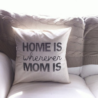 Wherever Mom Is 16 x 16 Pillow Cover, Mother's day gift. birthday, present, houswarming gift, seaonal