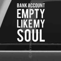 Bank Account Empty Funny Bumper Sticker Vinyl Decal Muscle Car JDM Macbook Decal