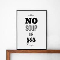 no soup for you quote poster print, Typography Posters, Home wall decor, Motto, Handwritten, Digital, Giclee, A3 poster, seinfeld quote