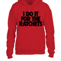 I Do It For The Ratchets - UNISEX HOODIE