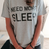 Need more sleep Tshirt gray Fashion funny slogan womens girls sassy cute lazy