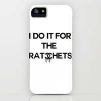 I do it for the ratchets iPhone & iPod Case by productoslocos