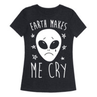EARTH MAKES ME CRY