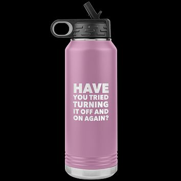 Have You Tried Turning it Off and On Again? Insulated Water Bottle Tumbler 32oz BPA Free