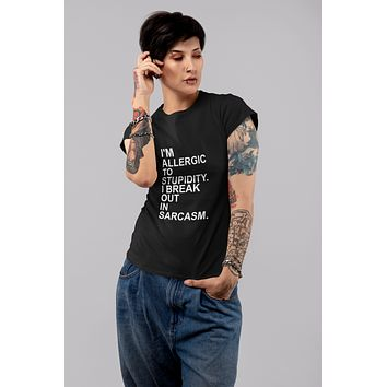 I'm Allergic To Stupidity I Break Out in Sarcasm TShirt