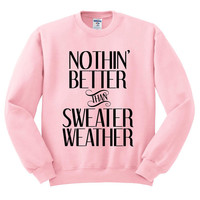 Pink Crewneck Nothin' Better Than Sweater Weather Sweatshirt Jumper Pullover