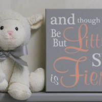 Coral and Gray Baby Girl Nursery Sign Saying: and though she be but little... she is fierce, Quote Nursery Decor Unique New Baby Shower Gift