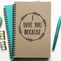 Writing journal, spiral notebook, bullet journal, sketchbook, lined blank or grid, custom, personalized - I love you because, romantic gift
