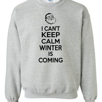 I can't keep calm winter is coming Crewneck Sweatshirt