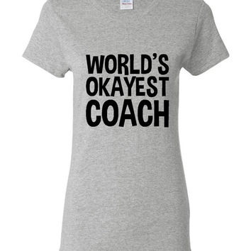 Worlds Okayest Coach T Shirt Ladies Shirt Mens Shirt Funny Holiday T Shirt Great Christmas Gift