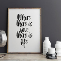"""PRINTABLE Art""""Where There Is Love There Is Life""""Motivational Quote,Inspirational Art,Quote,Bedroom Decor,Best Words,Hand Brushed Art"""
