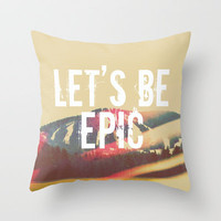 Let's Be Epic Throw Pillow by Rachel Burbee