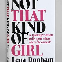 Not That Kind of Girl: A Young Woman Tells You What She's in.Learnedin. By Lena Dunham  - Assorted One