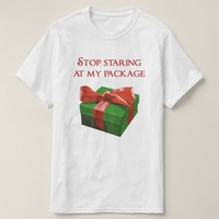 Stop Staring at my Package Christmas Present T-Shirt