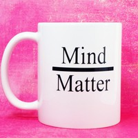 MIND OVER MATTER COFFEE MUG
