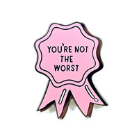 You're Not The Worst Enamel Pin