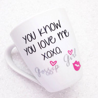Gossip Girl You Know You Love Me White Coffee Mug Blair Waldorf Style