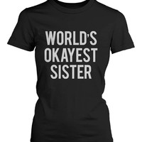 Women's Funny Black Graphic T-Shirt With Bold Statement - World's Okayest Sister