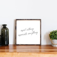 Expect Nothing, Appreciate Everything Wood Sign