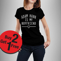 Adam Hann is my boyfriend T-shirt the 1975 Women Shirt Fashion Hipster tumblr