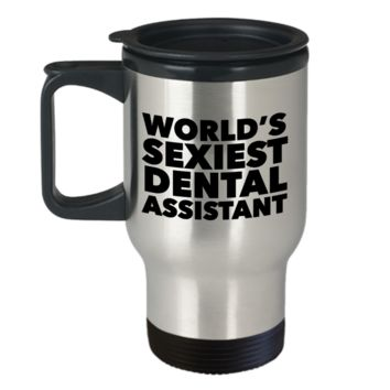 World's Sexiest Dental Assistant Travel Mug Stainless Steel Insulated Coffee Cup