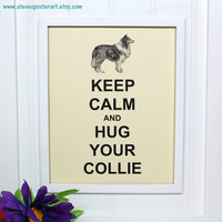 Collie Keep Calm Poster - 8 x 10 Art Print - Keep Calm and Hug Your Collie - French Vanilla - Buy 2 Posters, Get a 3rd Free