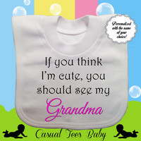 If You Think I'm Cute You Should See My Grandma Baby or Toddler Bib Organic Cotton