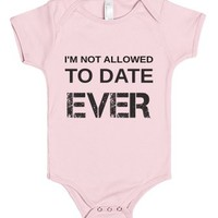 I'm Not Allowed To Date-ever-Unisex Light Pink Baby Onesuit 00