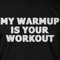Workout Exercise Weight Train Crossfit Gym My Warmup is Your Workout Tshirt T-Shirt Tee Shirt Mens Womens Ladies Youth Kids Geek Funny