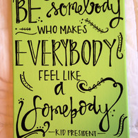 """Canvas quote """"be somebody who makes everybody feel like a somebody"""" 9x11 hand painted Kid President"""