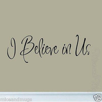I Believe In Us Wall Quote Decal Home Decor Inspirational Love Quote Couples