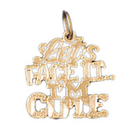 14K GOLD SAYING CHARM - LET'S FACE IT I'M CUTE #10529