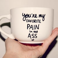 You're My Favorite Pain In The Ass Mug/Customizable/Valentines/Anniversary/Wedding/Just Because