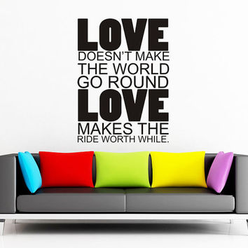 Art Wall Decal Wall Stickers Vinyl Decal Quote - Love doesnt make the world go round - Inspirational Wall Decal