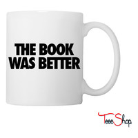 The Book Was Better Coffee & Tea Mug