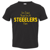 I'm Told l'm A STEELERS Fan Youth Toddler Infant T Shirt for Pittsburgh Steelers Football Fans Fun Shirt for Kids Newborns