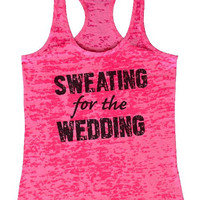 """Womens Tank Top """"Sweating for the Wedding"""" 1058 Womens Funny Burnout Style Workout Tank Top, Yoga Tank Top, Funny Sweating for the Wedding Top"""