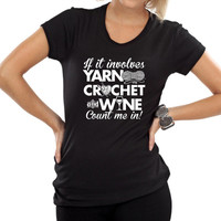 If it Involves Yarn Crochet and Wine Count me in T-shirt knitting Hooker Shirt tee Shirt Mens Ladies Womens Youth Kids DT-657