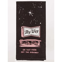 My Way Or Fast Food Off The Hightway - Kitchen Towel