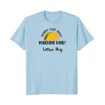 Wanna Taco About Marching Band? Lettuce Play Fun Band Shirt