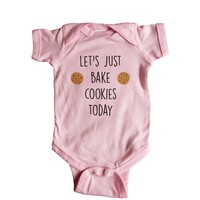 Let's Just Bake Cookies Today Baby Onesuit