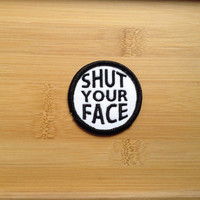 """Shut Your Face Patch - Iron or Sew On - 2"""" - Embroidered Circle Appliqué - Black White - Sarcastic Funny Joke Hat Bag Accessory Handmade USA"""