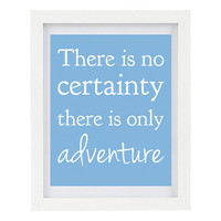 There Is No Certainty, There is Only Adventure, Inspirational Print, Travel Print, Placid Blue, 8 x 10 Typography Print