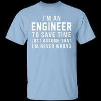 Engineers Are Never Wrong T-Shirt